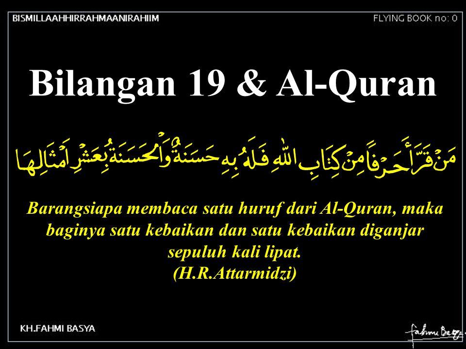 Bilangan 19 & Al-Quran Barangsiapa membaca satu huruf dari Al-Quran, maka baginya satu kebaikan dan satu kebaikan diganjar sepuluh kali lipat. (H.R.At