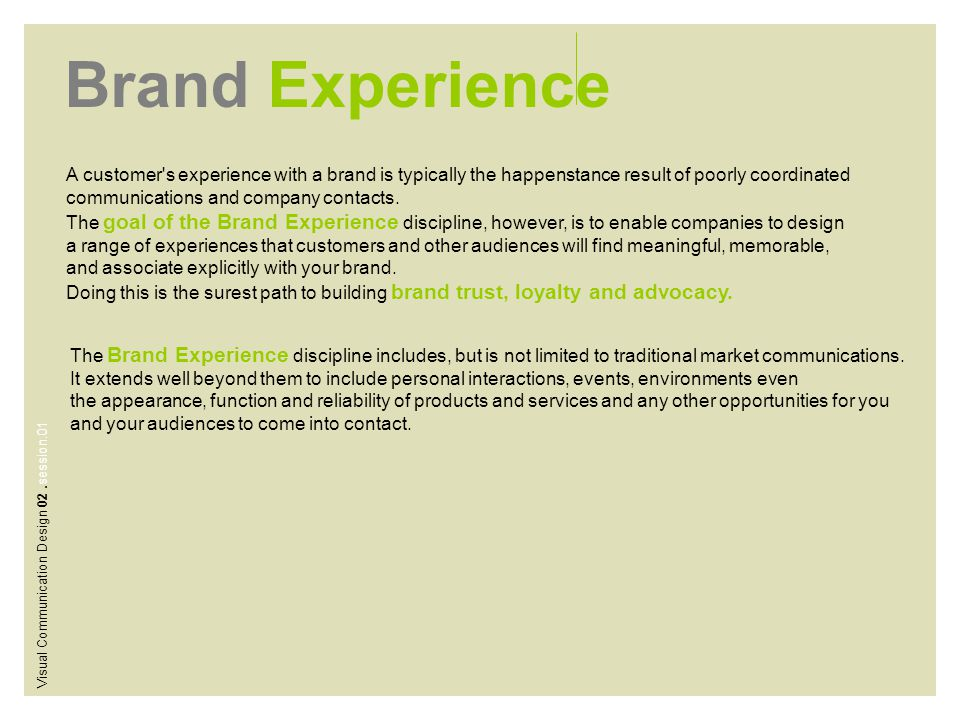 Brand Experience A customer's experience with a brand is typically the happenstance result of poorly coordinated communications and company contacts.