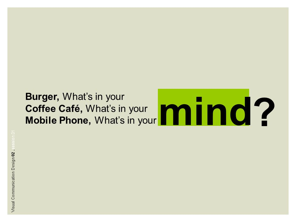 Burger, What's in your Coffee Café, What's in your Mobile Phone, What's in your mind ? Visual Communication Design 02.session.01