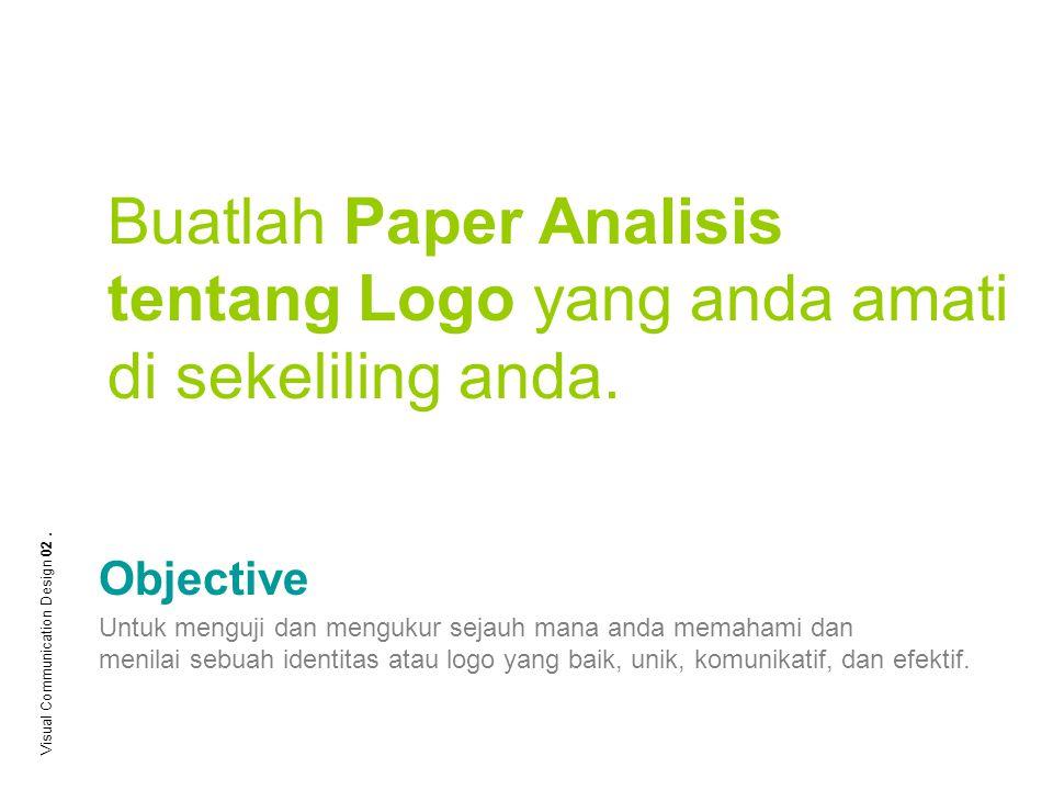 Buatlah Paper Analisis tentang Logo yang anda amati di sekeliling anda. Untuk menguji dan mengukur sejauh mana anda memahami dan menilai sebuah identi