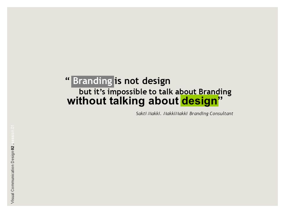 """ Branding is not design but it's impossible to talk about Branding without talking about design"" Sakti Makki. MakkiMakki Branding Consultant"