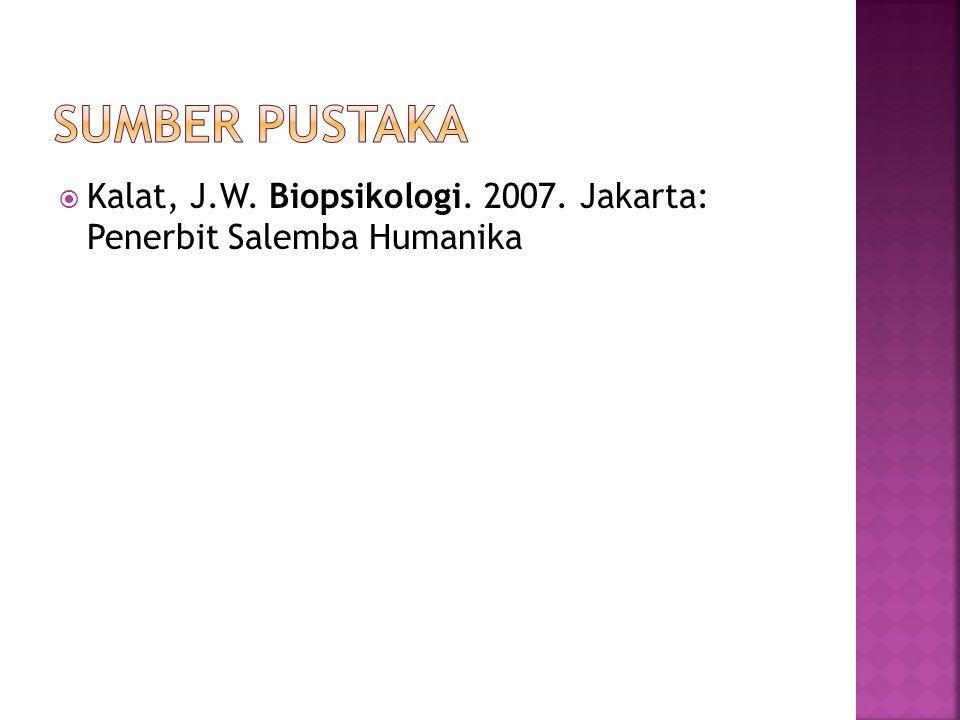  Kalat, J.W. Biopsikologi. 2007. Jakarta: Penerbit Salemba Humanika