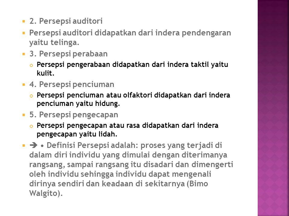  2. Persepsi auditori  Persepsi auditori didapatkan dari indera pendengaran yaitu telinga.  3. Persepsi perabaan Persepsi pengerabaan didapatkan da