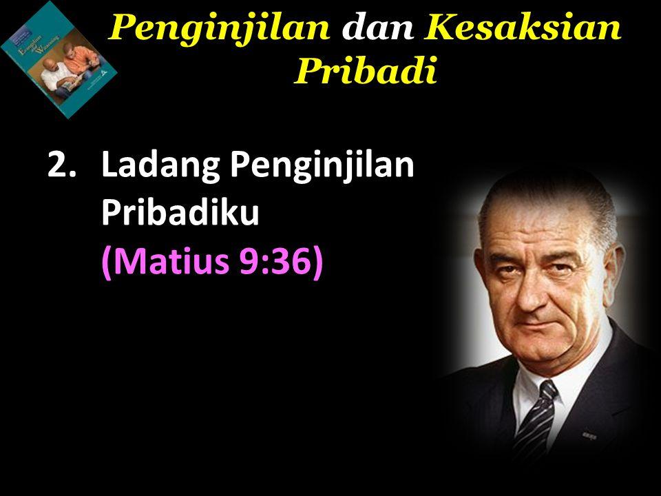 2.Ladang Penginjilan Pribadiku (Matius 9:36) Penginjilan dan Kesaksian Pribadi