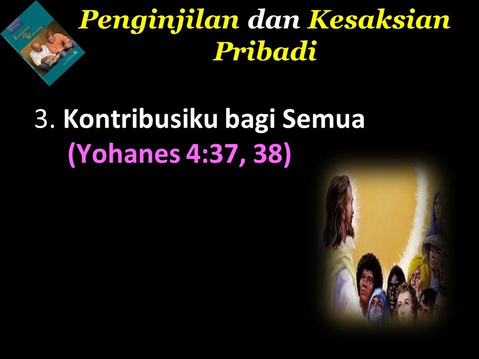 3. Kontribusiku bagi Semua (Yohanes 4:37, 38) Penginjilan dan Kesaksian Pribadi