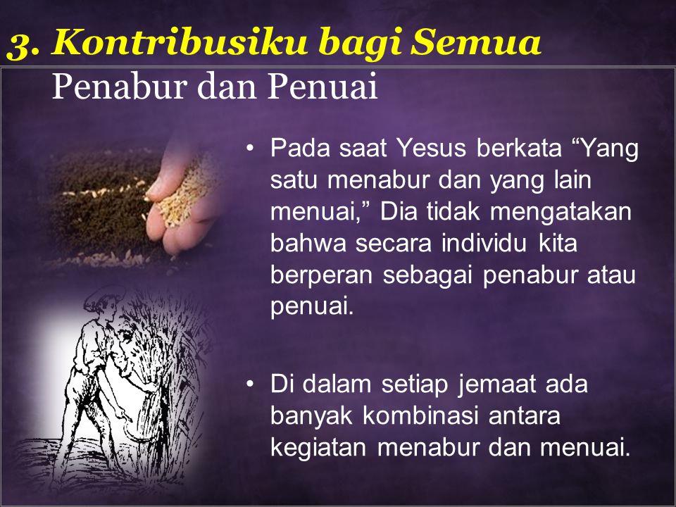 Pada saat Yesus berkata Yang satu menabur dan yang lain menuai, Dia tidak mengatakan bahwa secara individu kita berperan sebagai penabur atau penuai.