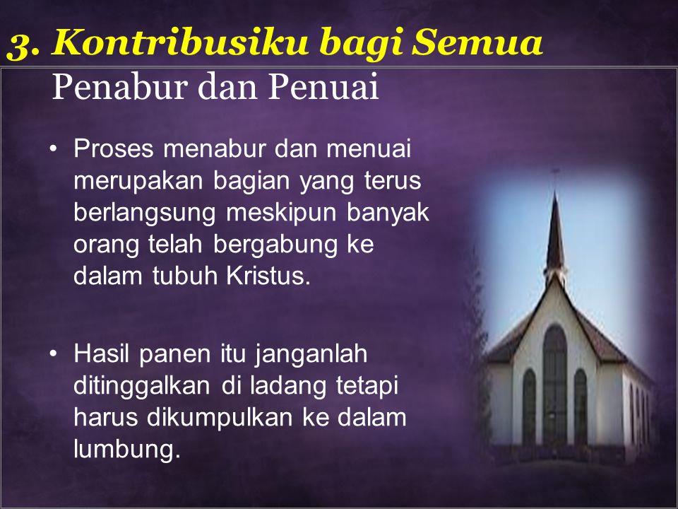 Proses menabur dan menuai merupakan bagian yang terus berlangsung meskipun banyak orang telah bergabung ke dalam tubuh Kristus. Hasil panen itu jangan