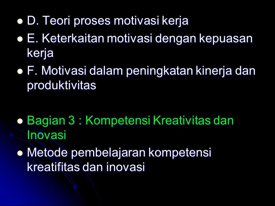 D. Teori proses motivasi kerja D. Teori proses motivasi kerja E. Keterkaitan motivasi dengan kepuasan kerja E. Keterkaitan motivasi dengan kepuasan ke