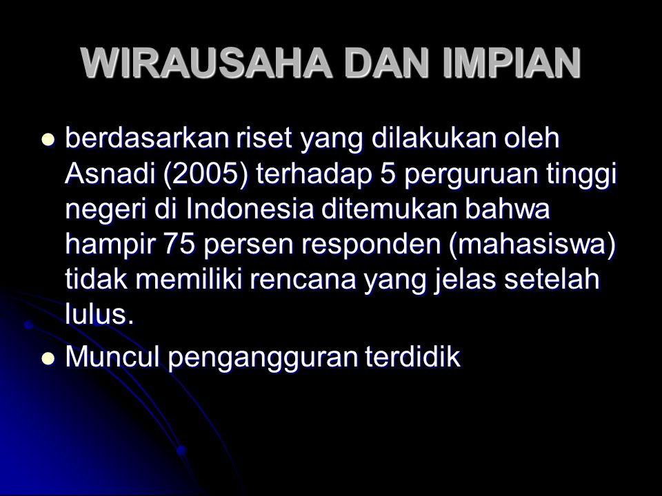 WIRAUSAHA DAN IMPIAN berdasarkan riset yang dilakukan oleh Asnadi (2005) terhadap 5 perguruan tinggi negeri di Indonesia ditemukan bahwa hampir 75 per