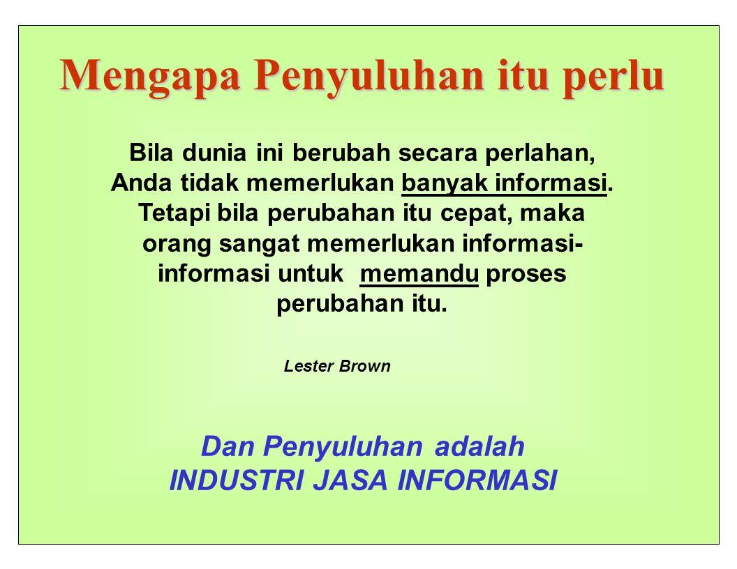 2 Mengapa Penyuluhan itu perlu Bila dunia ini berubah secara perlahan, Anda tidak memerlukan banyak informasi.