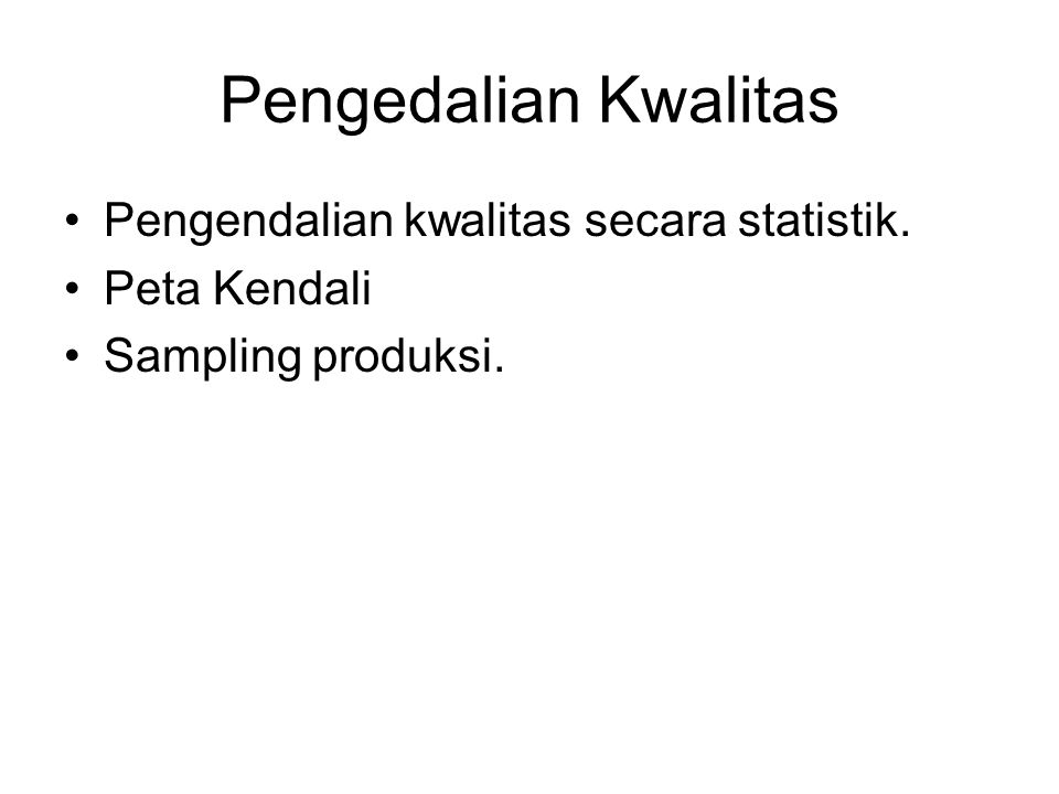 Pengedalian Kwalitas Pengendalian kwalitas secara statistik. Peta Kendali Sampling produksi.
