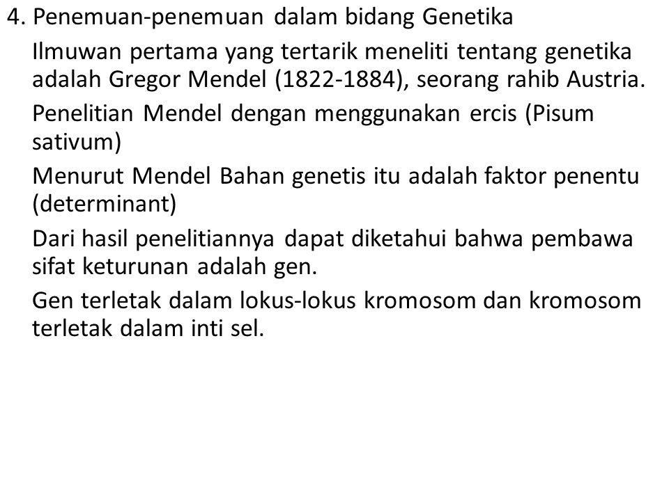 4. Penemuan-penemuan dalam bidang Genetika Ilmuwan pertama yang tertarik meneliti tentang genetika adalah Gregor Mendel (1822-1884), seorang rahib Aus