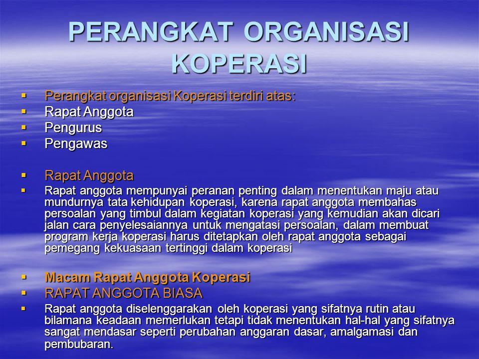 PERANGKAT ORGANISASI KOPERASI  Perangkat organisasi Koperasi terdiri atas:  Rapat Anggota  Pengurus  Pengawas  Rapat Anggota  Rapat anggota memp