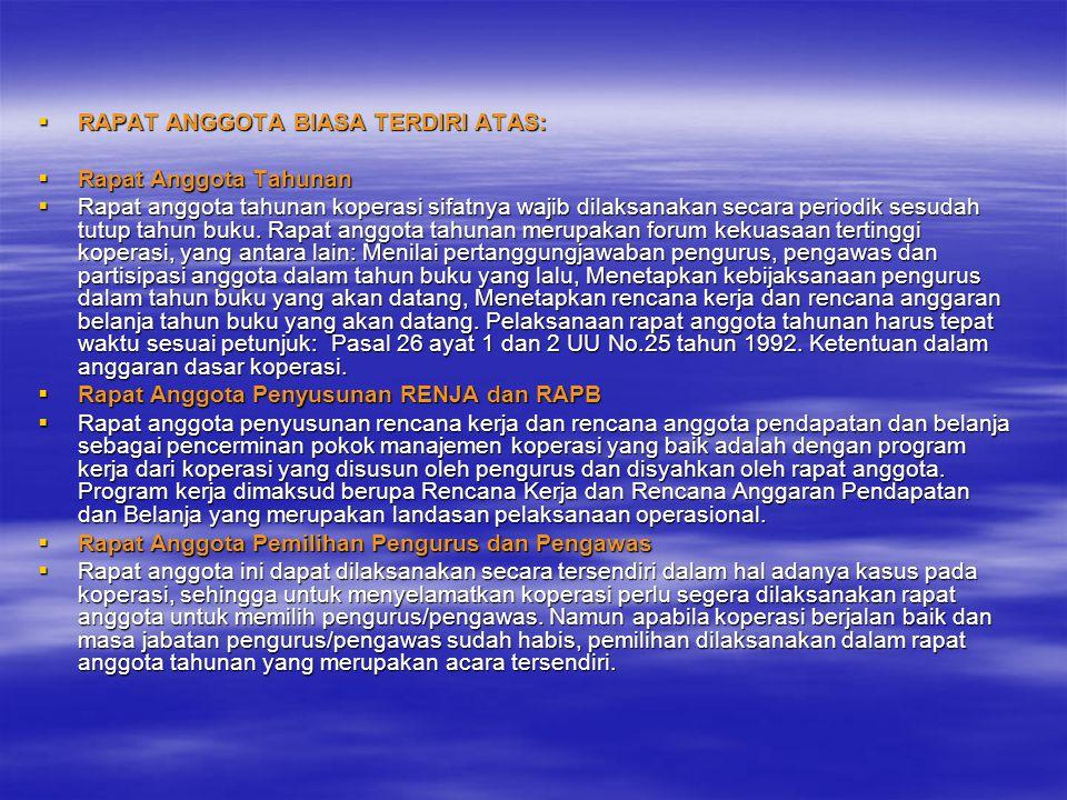  RAPAT ANGGOTA BIASA TERDIRI ATAS:  Rapat Anggota Tahunan  Rapat anggota tahunan koperasi sifatnya wajib dilaksanakan secara periodik sesudah tutup