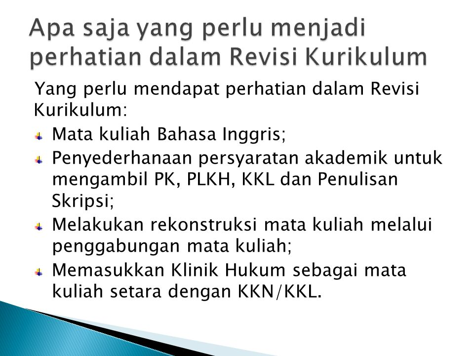 Yang perlu mendapat perhatian dalam Revisi Kurikulum: Mata kuliah Bahasa Inggris; Penyederhanaan persyaratan akademik untuk mengambil PK, PLKH, KKL da