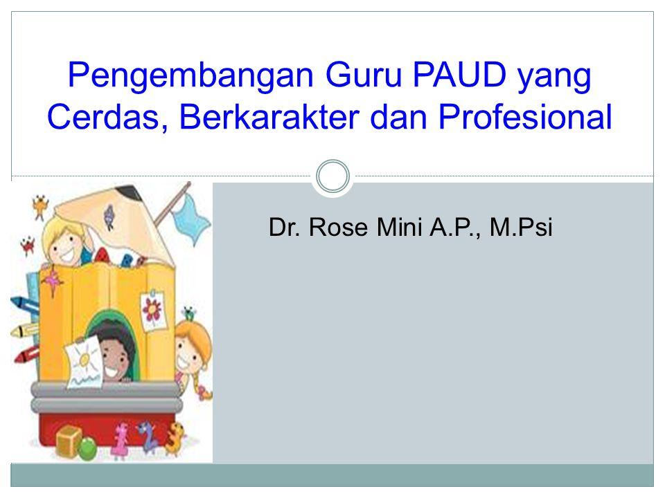 Pengembangan Guru PAUD yang Cerdas, Berkarakter dan Profesional Dr. Rose Mini A.P., M.Psi