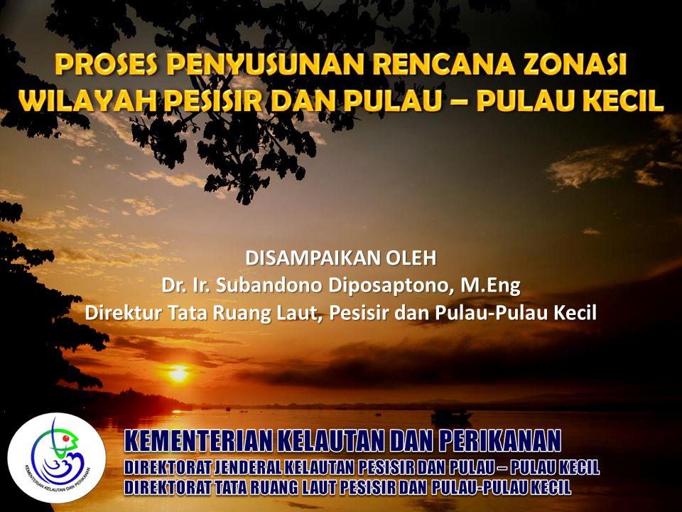 DISAMPAIKAN OLEH Dr. Ir. Subandono Diposaptono, M.Eng Direktur Tata Ruang Laut, Pesisir dan Pulau-Pulau Kecil