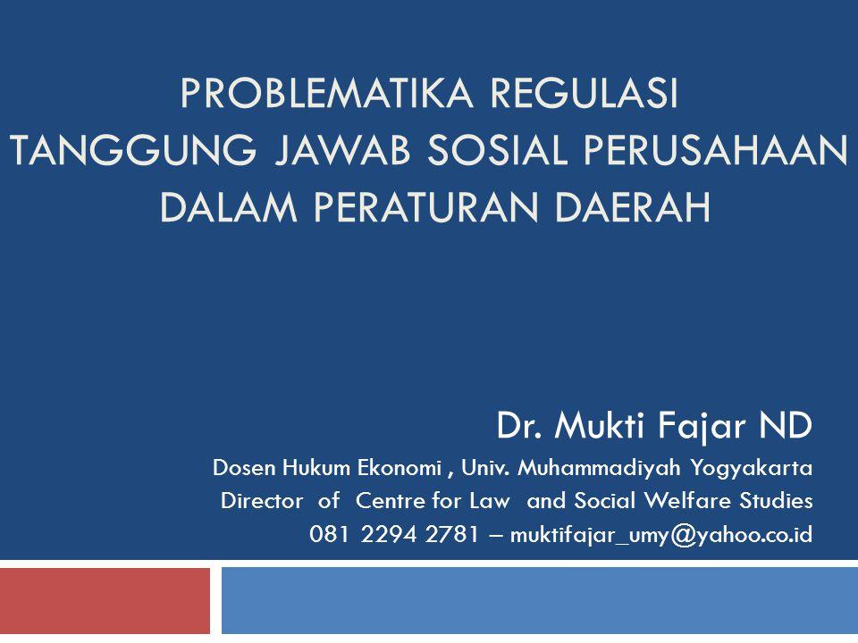 PROBLEMATIKA REGULASI TANGGUNG JAWAB SOSIAL PERUSAHAAN DALAM PERATURAN DAERAH Dr.