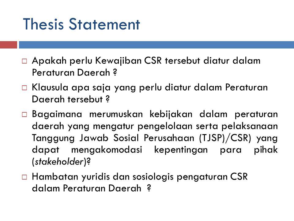 Thesis Statement  Apakah perlu Kewajiban CSR tersebut diatur dalam Peraturan Daerah .