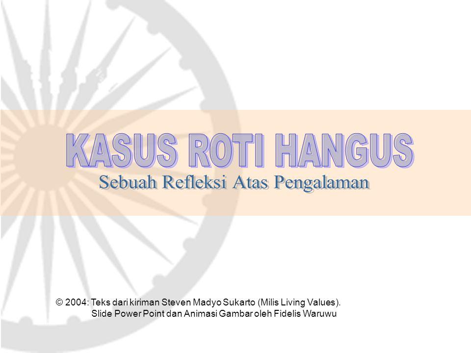 © 2004: Teks dari kiriman Steven Madyo Sukarto (Milis Living Values). Slide Power Point dan Animasi Gambar oleh Fidelis Waruwu