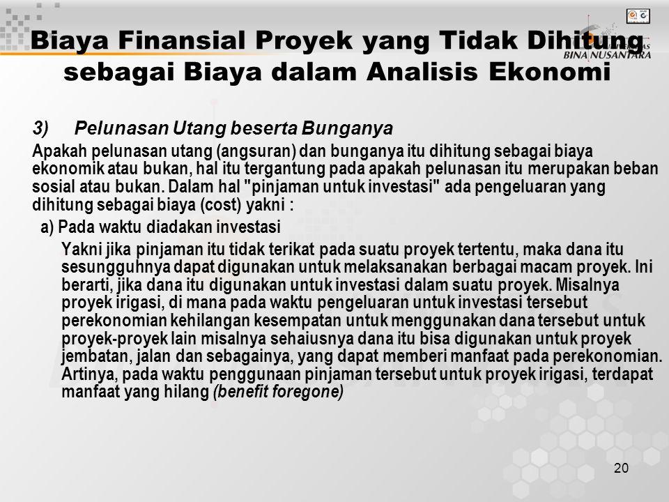 20 Biaya Finansial Proyek yang Tidak Dihitung sebagai Biaya dalam Analisis Ekonomi 3)Pelunasan Utang beserta Bunganya Apakah pelunasan utang (angsuran