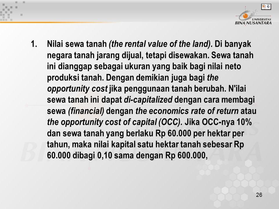 26 1.Nilai sewa tanah (the rental value of the land). Di banyak negara tanah jarang dijual, tetapi disewakan. Sewa tanah ini dianggap sebagai ukuran y