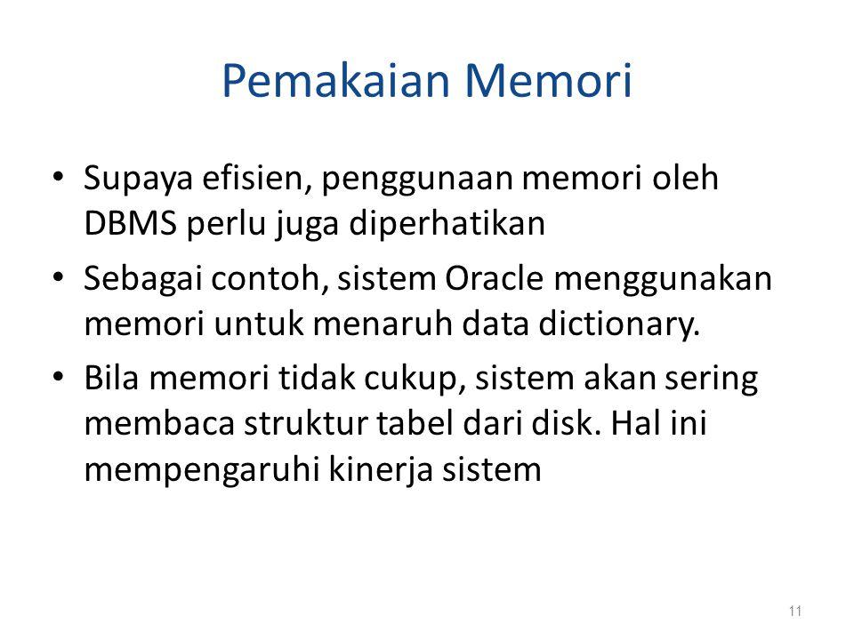 Pemakaian Memori Supaya efisien, penggunaan memori oleh DBMS perlu juga diperhatikan Sebagai contoh, sistem Oracle menggunakan memori untuk menaruh da