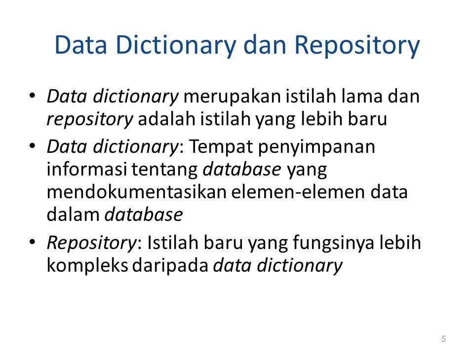 Data Dictionary dan Repository Data dictionary merupakan istilah lama dan repository adalah istilah yang lebih baru Data dictionary: Tempat penyimpana