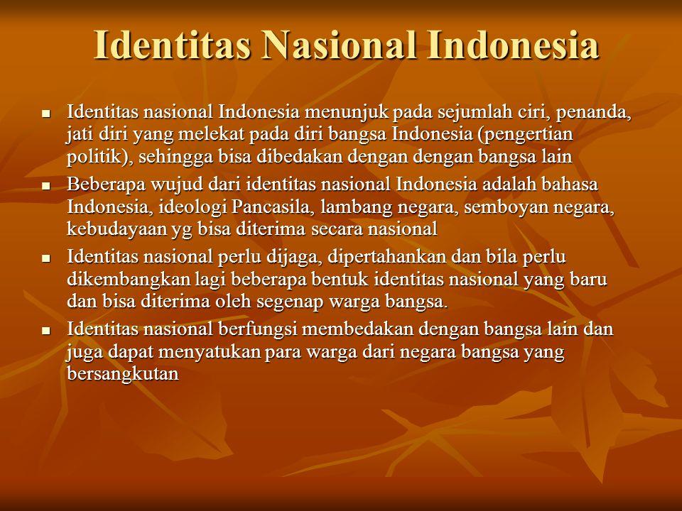 Identitas Nasional Indonesia Identitas nasional Indonesia menunjuk pada sejumlah ciri, penanda, jati diri yang melekat pada diri bangsa Indonesia (pen