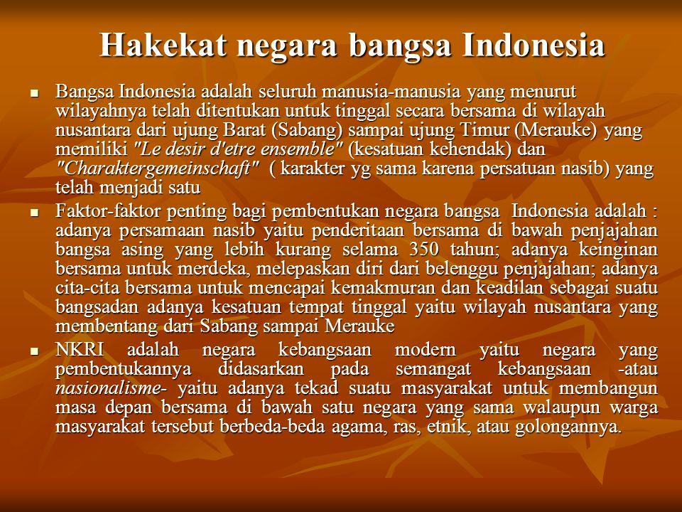 Hakekat negara bangsa Indonesia Bangsa Indonesia adalah seluruh manusia-manusia yang menurut wilayahnya telah ditentukan untuk tinggal secara bersama