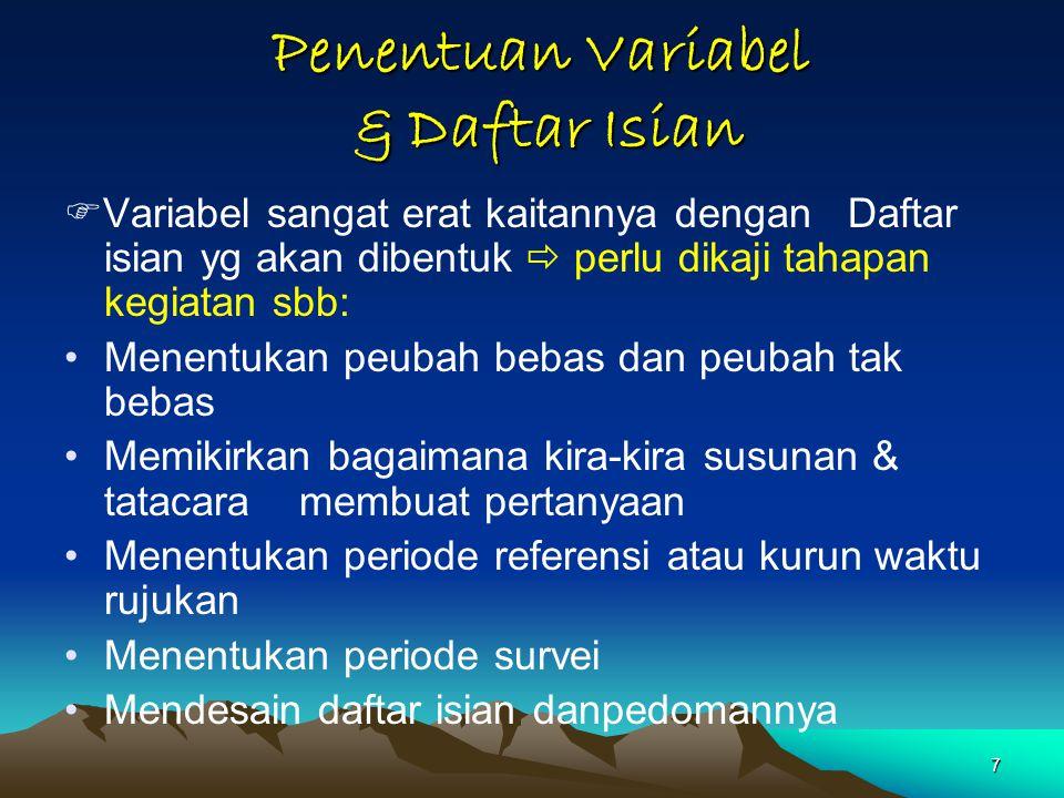 7 Penentuan Variabel & Daftar Isian Penentuan Variabel & Daftar Isian  Variabel sangat erat kaitannya dengan Daftar isian yg akan dibentuk  perlu di