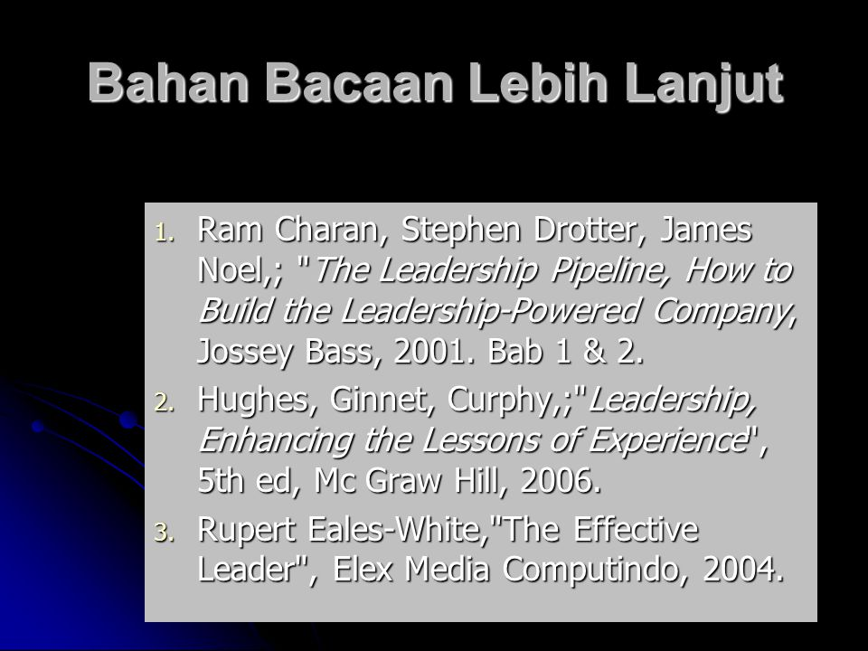 14 Bahan Bacaan Lebih Lanjut  Ram Charan, Stephen Drotter, James Noel,; The Leadership Pipeline, How to Build the Leadership-Powered Company, Jossey Bass, 2001.