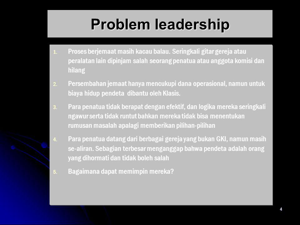 4 Problem leadership 1. 1. Proses berjemaat masih kacau balau.