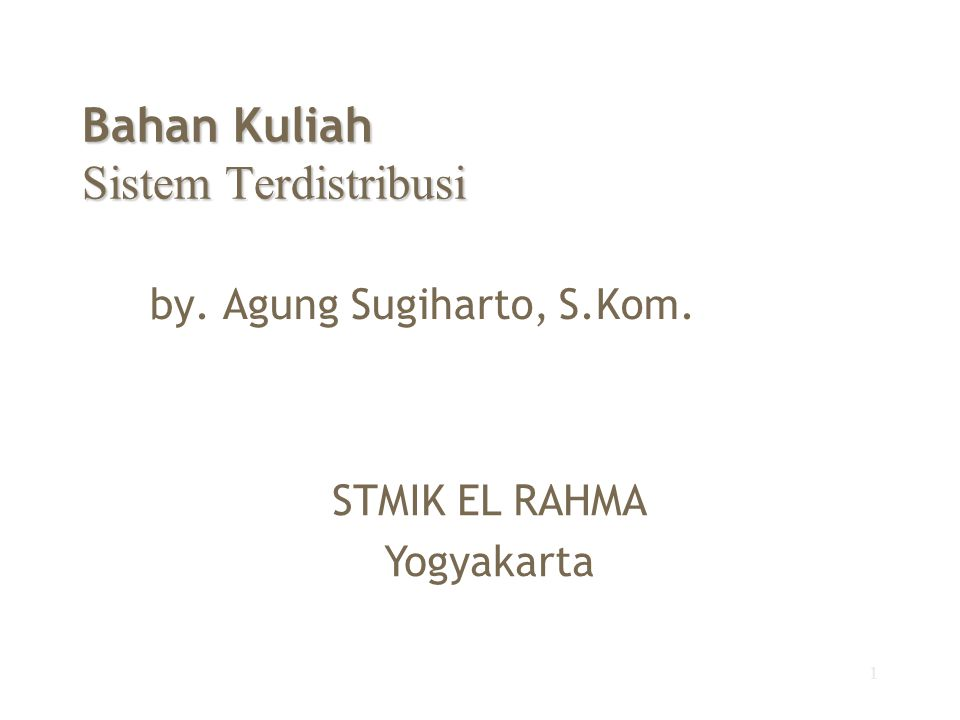 1 Bahan Kuliah Sistem Terdistribusi by. Agung Sugiharto, S.Kom. STMIK EL RAHMA Yogyakarta