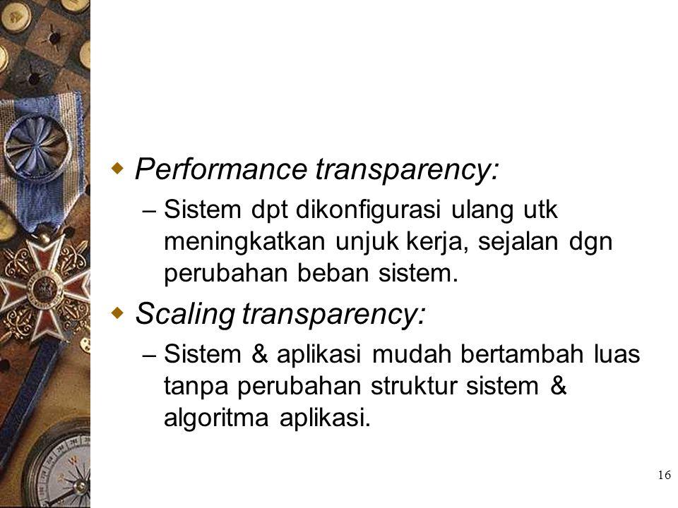 16  Performance transparency: – Sistem dpt dikonfigurasi ulang utk meningkatkan unjuk kerja, sejalan dgn perubahan beban sistem.  Scaling transparen