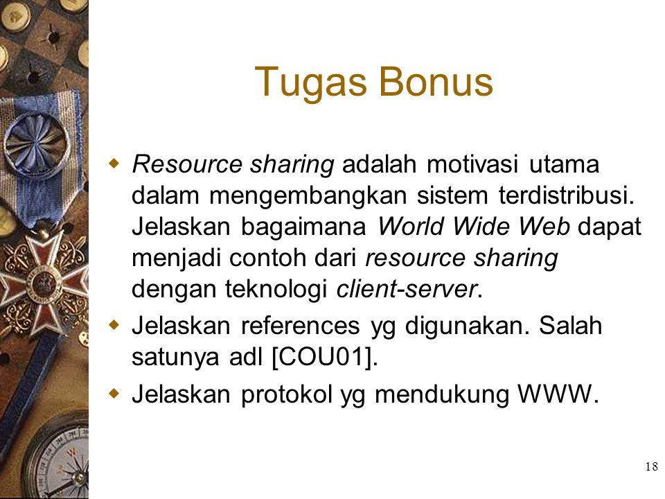 18 Tugas Bonus  Resource sharing adalah motivasi utama dalam mengembangkan sistem terdistribusi. Jelaskan bagaimana World Wide Web dapat menjadi cont