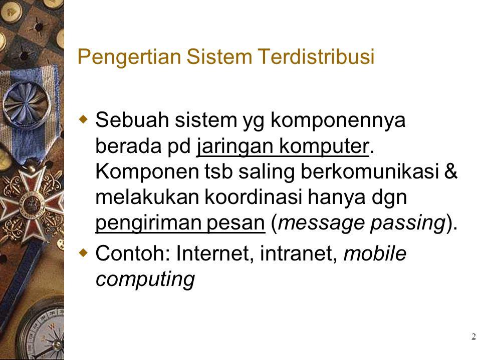 2 Pengertian Sistem Terdistribusi  Sebuah sistem yg komponennya berada pd jaringan komputer. Komponen tsb saling berkomunikasi & melakukan koordinasi