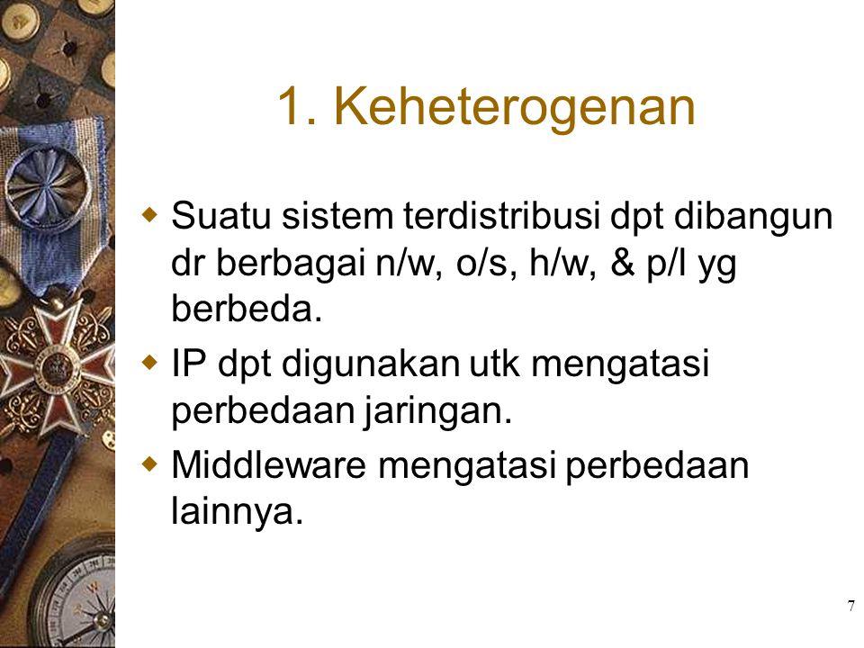 7 1. Keheterogenan  Suatu sistem terdistribusi dpt dibangun dr berbagai n/w, o/s, h/w, & p/l yg berbeda.  IP dpt digunakan utk mengatasi perbedaan j