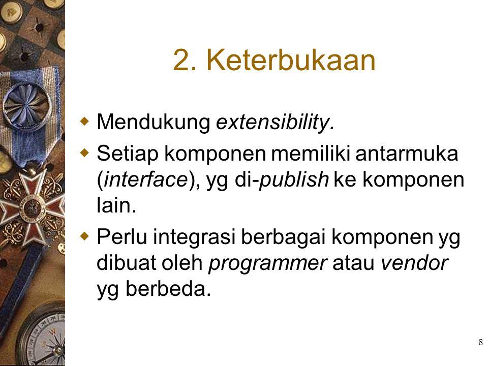 8 2. Keterbukaan  Mendukung extensibility.  Setiap komponen memiliki antarmuka (interface), yg di-publish ke komponen lain.  Perlu integrasi berbag