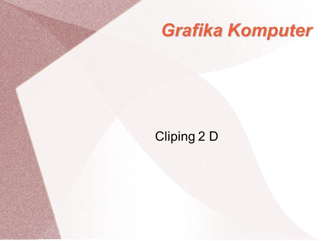 Clipping 2 Dimensi Tidak semua garis harus digambar di area gambar karena garis-garis yang tidak terlihat di area gambar seharusnya tidak perlu digambar.