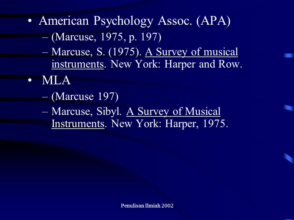 Penulisan Ilmiah 2002 American Psychology Assoc. (APA) –(Marcuse, 1975, p. 197) –Marcuse, S. (1975). A Survey of musical instruments. New York: Harper