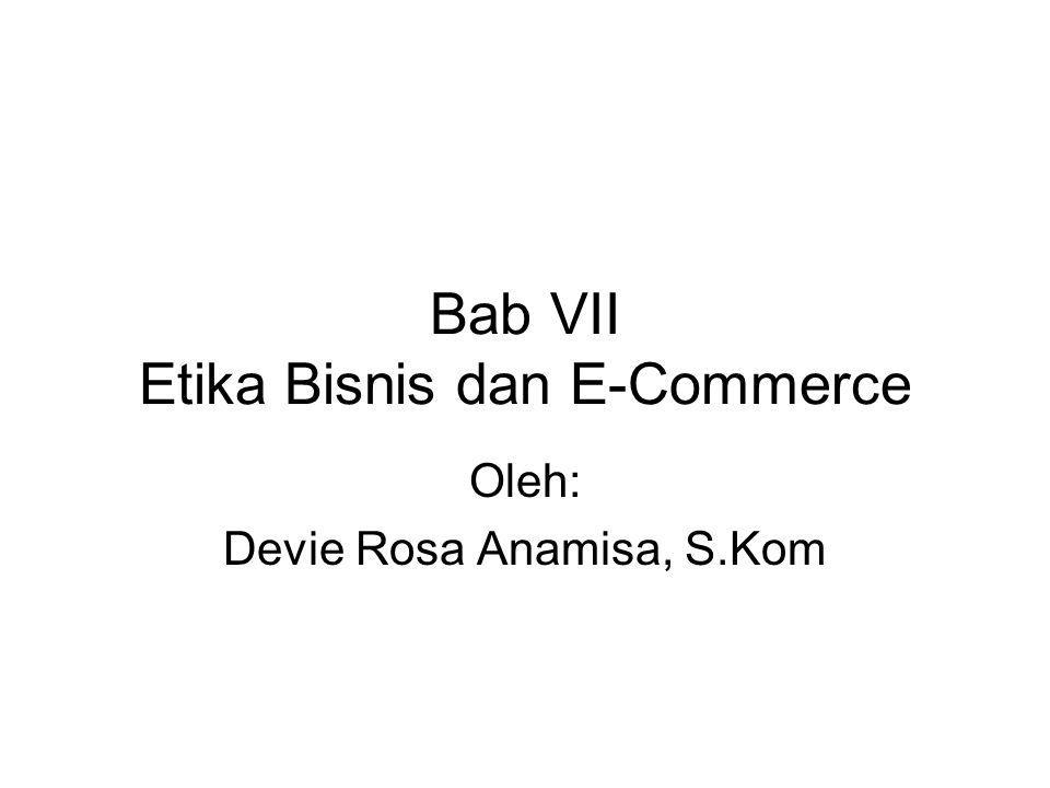 Bab VII Etika Bisnis dan E-Commerce Oleh: Devie Rosa Anamisa, S.Kom