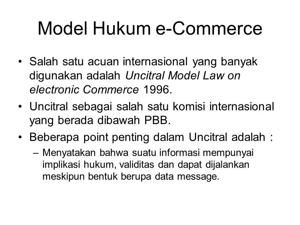 Model Hukum e-Commerce Salah satu acuan internasional yang banyak digunakan adalah Uncitral Model Law on electronic Commerce 1996. Uncitral sebagai sa