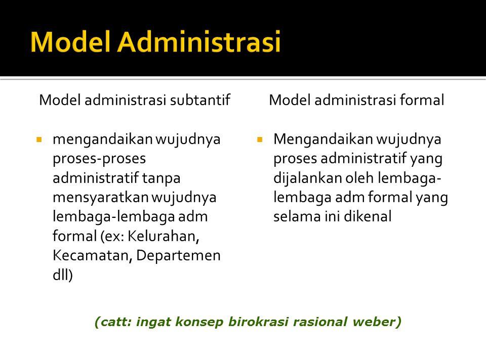Model administrasi subtantif  mengandaikan wujudnya proses-proses administratif tanpa mensyaratkan wujudnya lembaga-lembaga adm formal (ex: Kelurahan