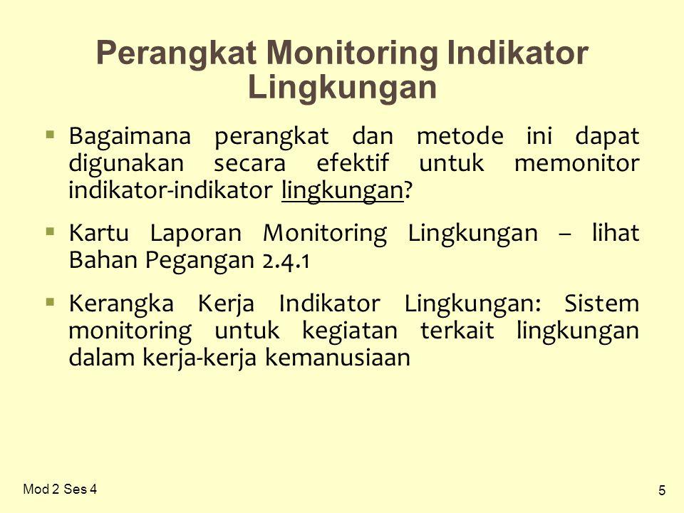 5 Mod 2 Ses 4 Perangkat Monitoring Indikator Lingkungan  Bagaimana perangkat dan metode ini dapat digunakan secara efektif untuk memonitor indikator-indikator lingkungan.