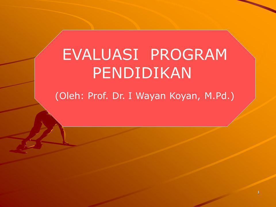 1 EVALUASI PROGRAM PENDIDIKAN (Oleh: Prof. Dr. I Wayan Koyan, M.Pd.)