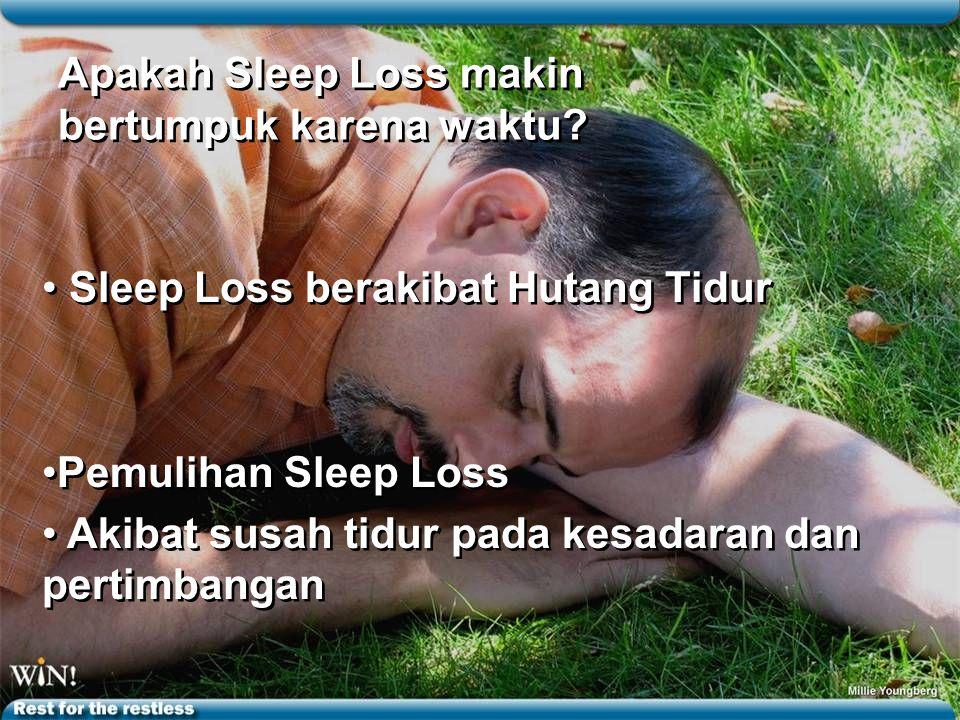 Apakah Sleep Loss makin bertumpuk karena waktu.
