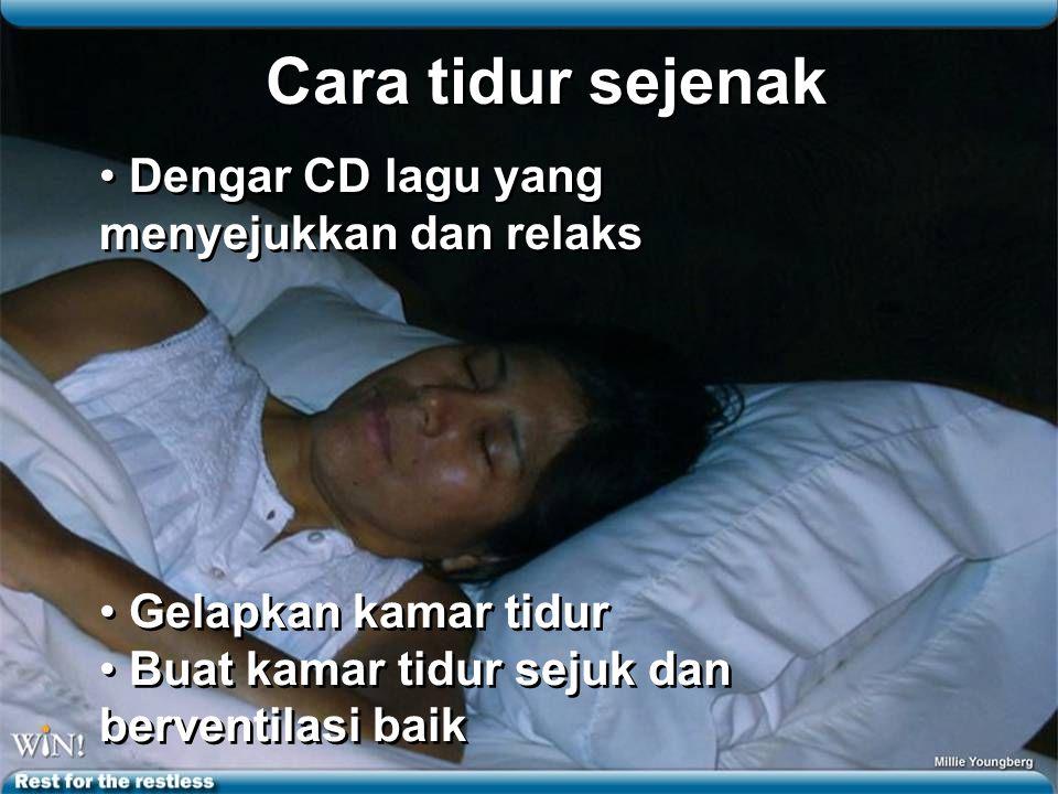 Cara tidur sejenak Dengar CD lagu yang menyejukkan dan relaks Gelapkan kamar tidur Buat kamar tidur sejuk dan berventilasi baik Gelapkan kamar tidur Buat kamar tidur sejuk dan berventilasi baik