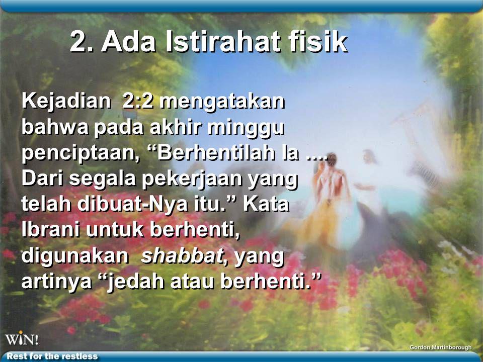 Kejadian 2:2 mengatakan bahwa pada akhir minggu penciptaan, Berhentilah Ia....
