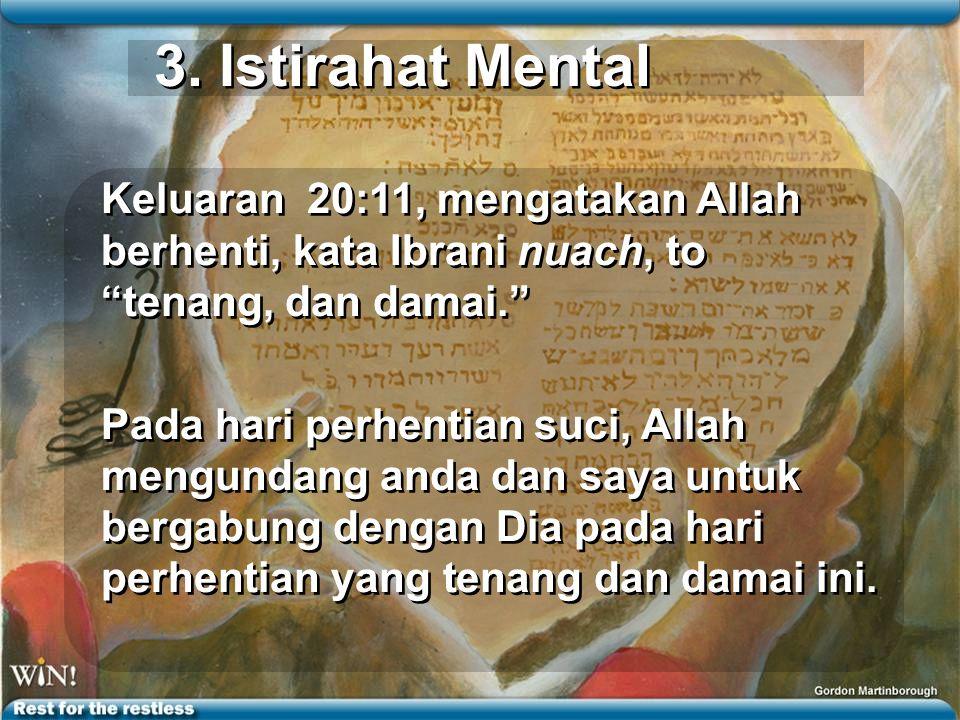 """3. Istirahat Mental Keluaran 20:11, mengatakan Allah berhenti, kata Ibrani nuach, to """"tenang, dan damai."""" Pada hari perhentian suci, Allah mengundang"""